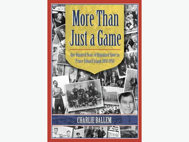 More Than Just a Game: One Hundred Years of Organized Sport in P. E. I.